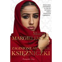 MARGIELEWSKI MARCIN Zaginione arabskie księżniczki (okładka miękka)