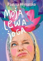 MŁYNARSKA PAULINA Moja lewa joga (okładka zintegrowana)