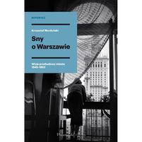 MORDYŃSKI KRZYSZTOF Sny o Warszawie. Wizje przebudowy miasta 1945-1952 (okładka twarda)