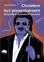 BIMER ANNA Chcialem być piosenkarzem. Biografia Krzysztofa Krawczyka (okładka twarda)