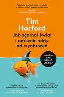 HARFORD TIM Jak ogarnąć świat i odróżnić fakty od wyobrażeń (okładka miękka)