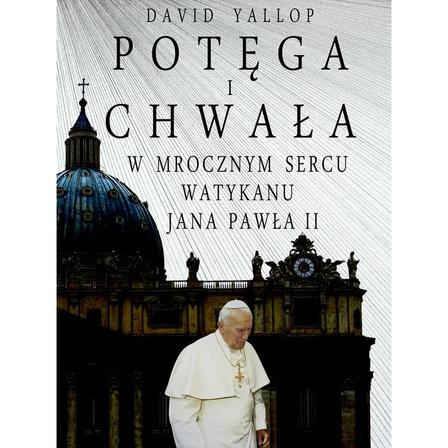YALLOP D. Potęga i chwała. W mrocznym sercu Watykanu Jana Pawła II (okładka miękka) (1)
