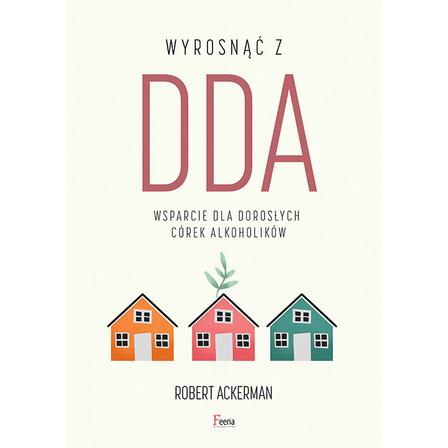 ACKERMAN ROBERT J. Wyrosnąć z DDA. Wsparcie dla dorosłych córek alkoholików (okładka miękka) (1)