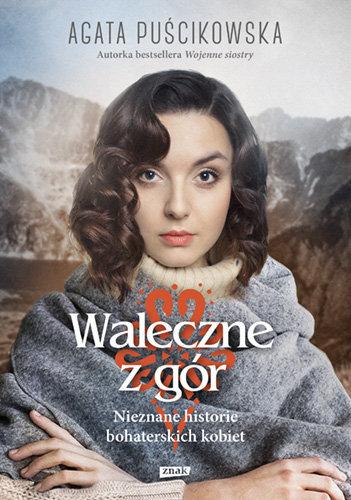 PUŚCIKOWSKA A. Waleczne z gór. Nieznane historie bohaterskich kobiet (okładka twarda) (1)